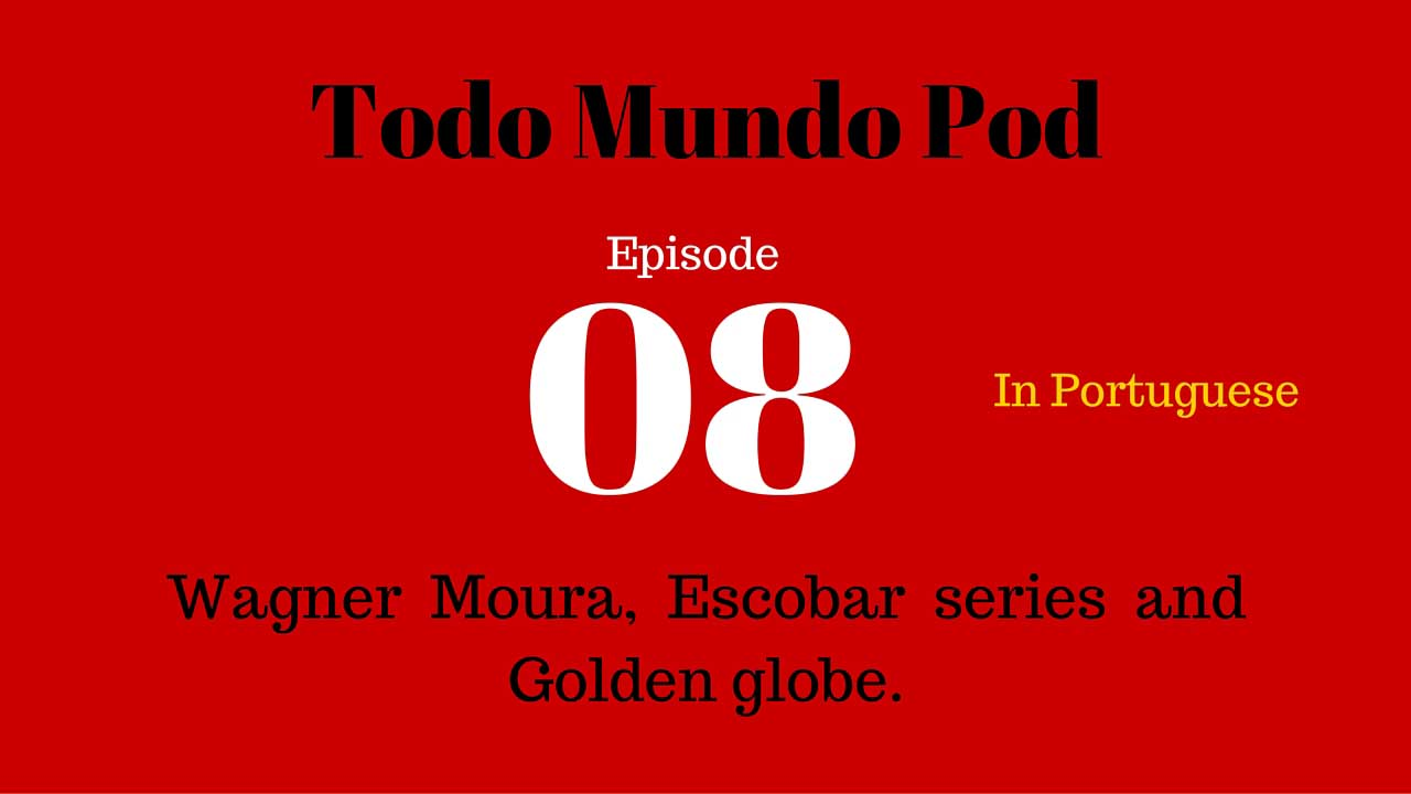 Todo mundo pod's episode about Escobar Series, Wagner Moura and Golden globe