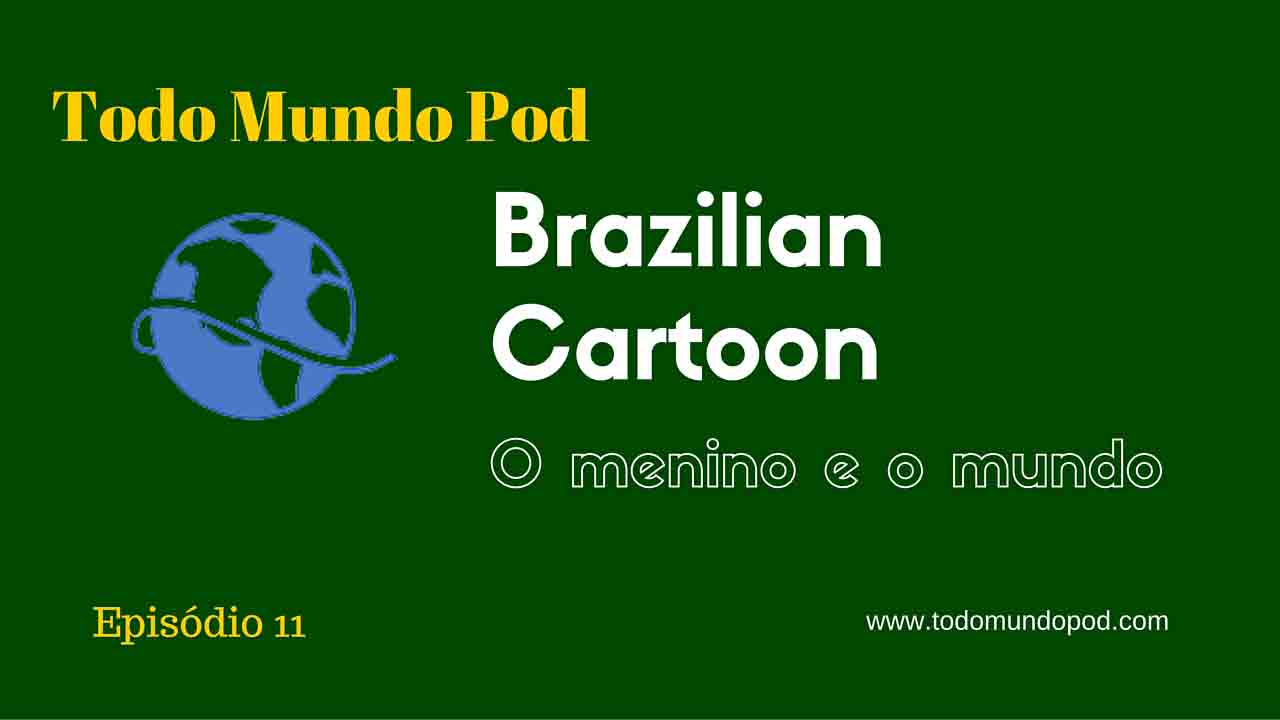 Brazilian cartoon and o menino e o mundo
