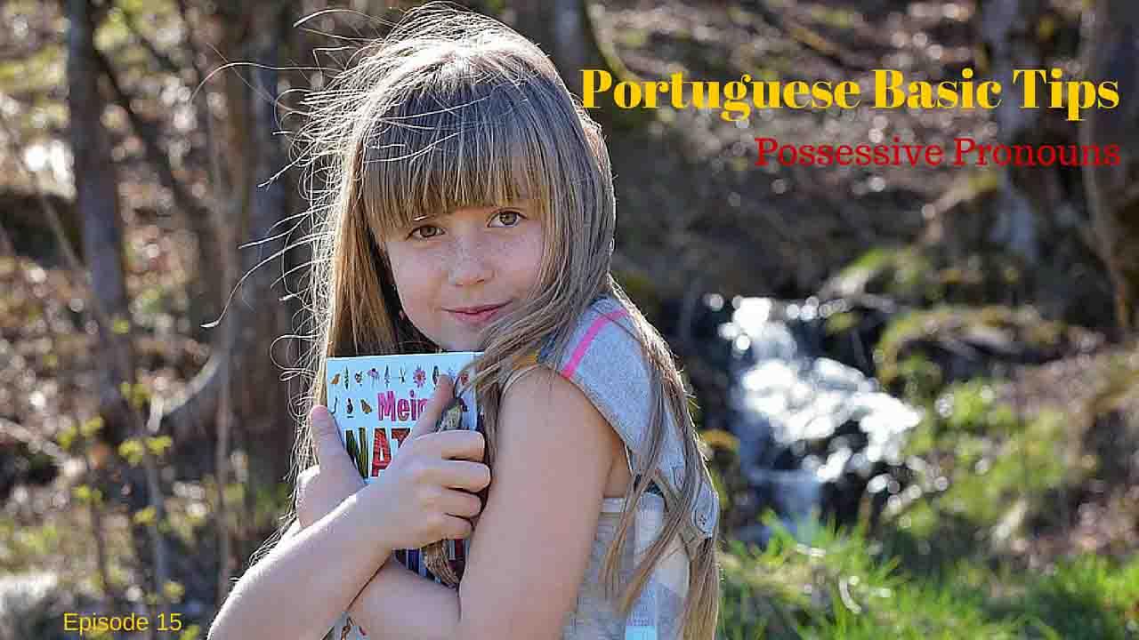 Portuguese Pronouns. Pronomes possessivos em Português. Learn Portuguese with podcasts
