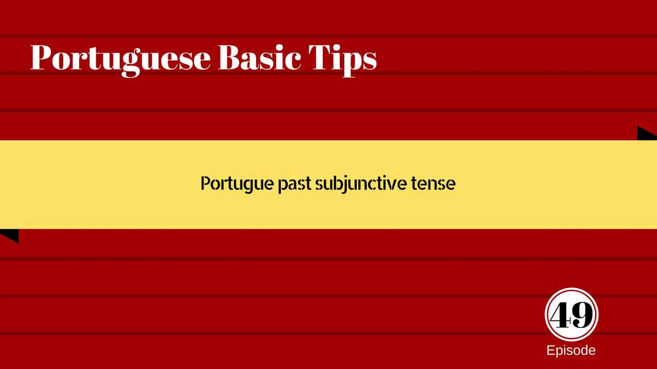 Listen to our podcast about Portuguese past subjunctive tense