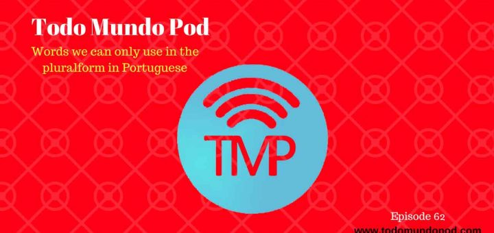 Podcast about words we can only use in the plural form in Portuguese