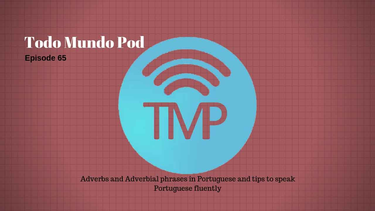 Adverbs and Adverbial phrases in Portuguese and tips to speak Portuguese fluently