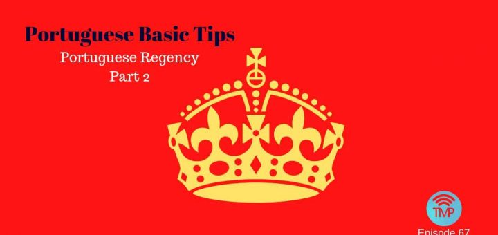 Regency in Portuguese - Part 2 - Portuguese Basic Tips podcast