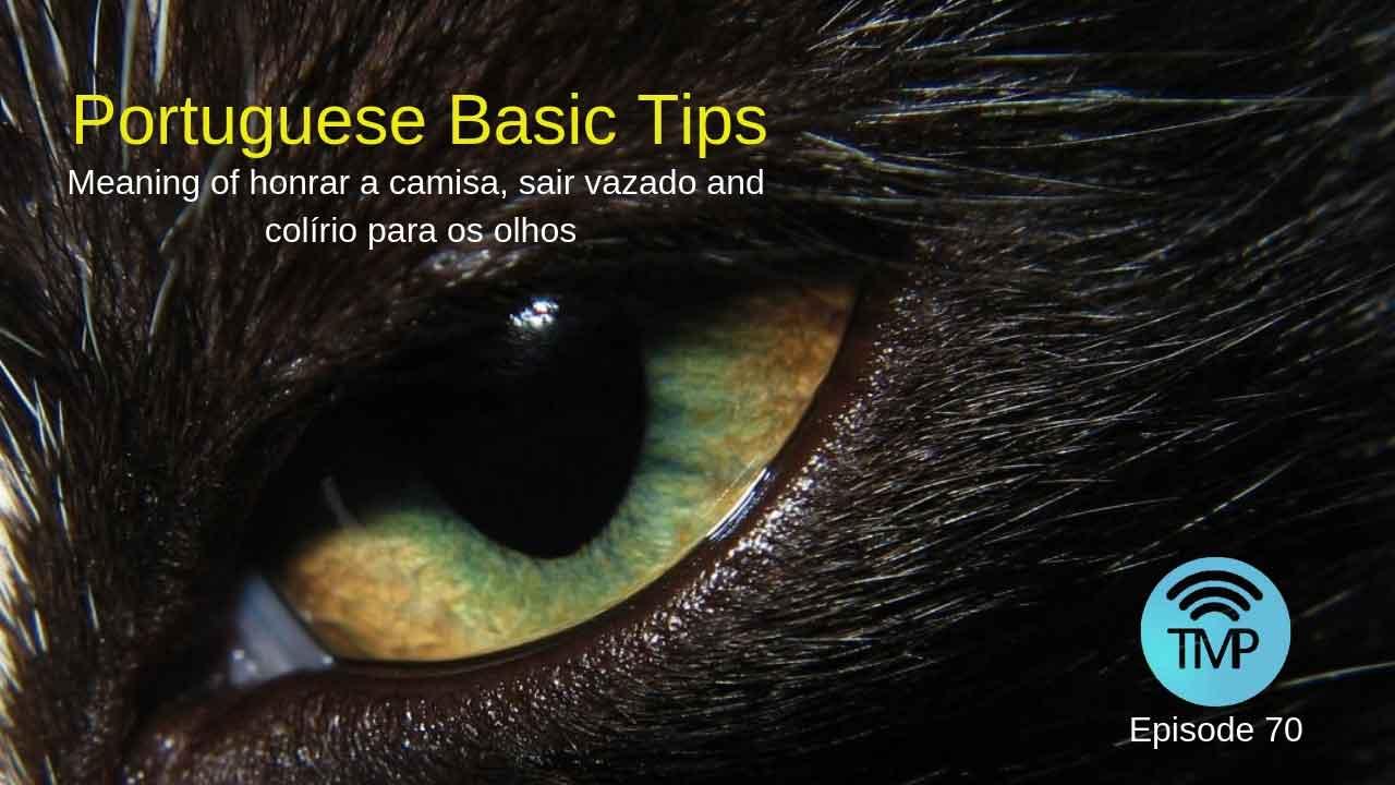 Learn the meaning of honrar a camisa, sair vazado and colírio para os olhos