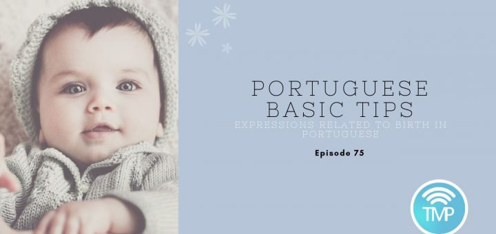 This image ilustrates our episode containing a few expressions related to birth in Portuguese
