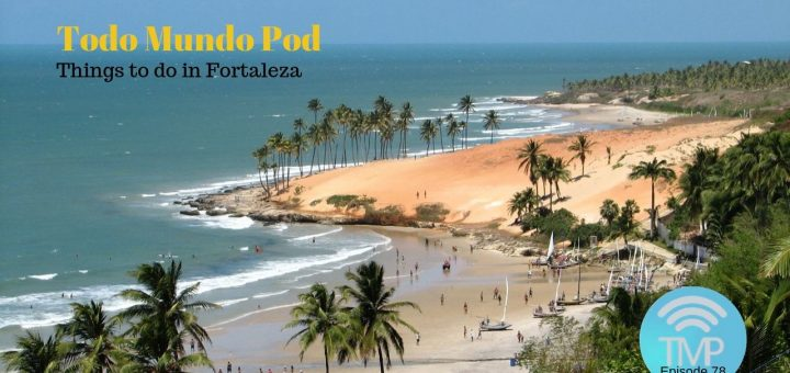 Learn about Fortaleza, the Capital of Ceará