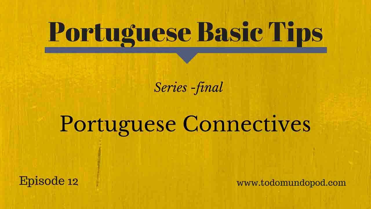 In this episode we'll talk about Portuguese connective. This is the last episode of a series of 4 podcasts