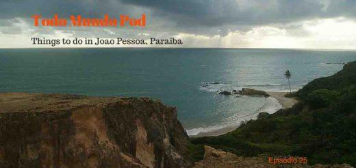 Things to do in Joao Pessoa, Paraiba, Brasil. Image of Todo Mundo Pod podcast