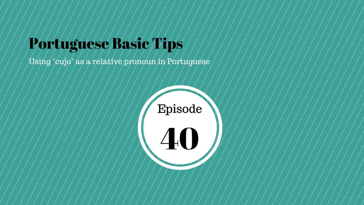 Learn how to use cujo in Portuguese. Everything you need to know about Portuguese relative pronouns