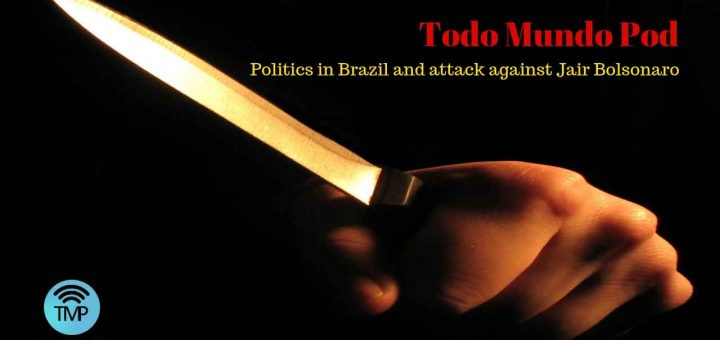 Listen a podcast about the attack against Jair Bolsonaro
