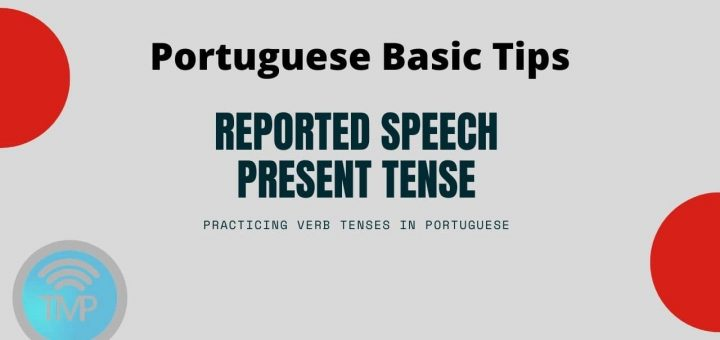 Practicing verb tenses in Portuguese by using reported speech – Present Tense
