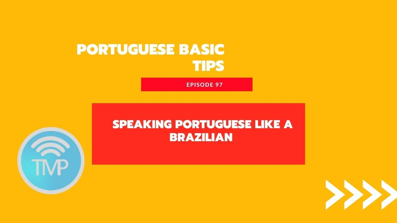Speaking Portuguese like a Brazilian